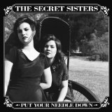 Put Your Needle Down Lyrics The Secret Sisters