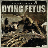 History Repeats (EP) Lyrics Dying Fetus
