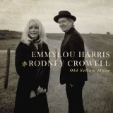 Old Yellow Moon Lyrics Emmylou Harris & Rodney Crowell
