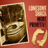 More Primitive Lyrics Lonesome Shack