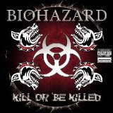 Kill or Be Killed Lyrics Biohazard