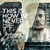 This is How We Never Die Lyrics Chasm