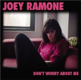Don't Worry About Me Lyrics Joey Ramone