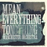 Mean Everything To Nothing Lyrics Manchester Orchestra