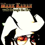 Walk Through The Fire Lyrics Mark Karan