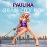 Gran City Pop Lyrics Paulina Rubio