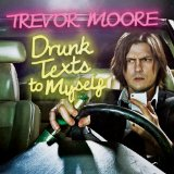 Drunk Texts To Myself Lyrics Trevor Moore
