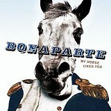 My Horse Likes You Lyrics Bonaparte
