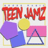 Teen Jamz Lyrics Gross Magic