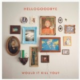 Would It Kill You? Lyrics HelloGoodbye