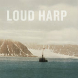 Loud Harp Lyrics Loud Harp