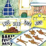 Baked Fresh Daily Lyrics Love Seed Mama Jump