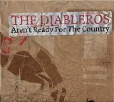 Aren't Ready For The Country Lyrics The Diableros