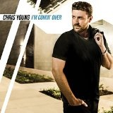 I'm Coming Over Lyrics Chris Young