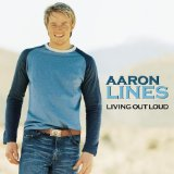 Living Out Loud Lyrics Aaron Lines