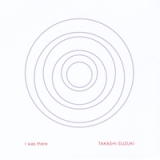 I was there Lyrics Takashi Suzuki
