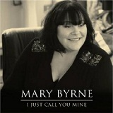 I Just Call You Mine (Single) Lyrics Mary Byrne