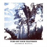 Humble Waves Lyrics Turn Off Your Television
