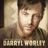 I Miss My Friend Lyrics Worley Daryl