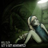 Let's Get Associated Lyrics Killola