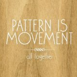 All Together Lyrics Pattern Is Movement