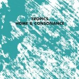 Home and Consonance  Lyrics Tropics