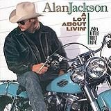 A Lot About Livin' (And a Little 'bout Love) Lyrics Alan Jackson