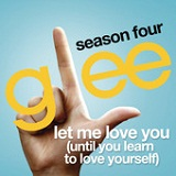 Let Me Love You (Until You Learn To Love Yourself) (Single) Lyrics Glee Cast