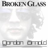 Broken Glass Lyrics Gordon Arnold