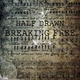 Breaking Free Lyrics Half Drawn