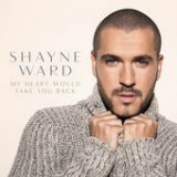 My Heart Would Take You Back (Single) Lyrics Shayne Ward