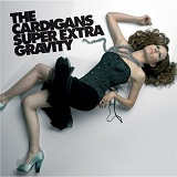 Super Extra Gravity Lyrics The Cardigans