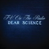 Dear Science Lyrics TV On The Radio