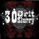 30 Grit Slurry Lyrics 30 Grit Slurry