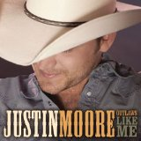 Outlaws Like Me Lyrics Justin Moore