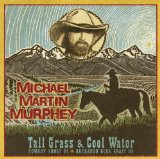 Tall Grass & Cool Water Lyrics Michael Martin Murphey