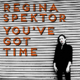 You've Got Time (Single) Lyrics Regina Spektor
