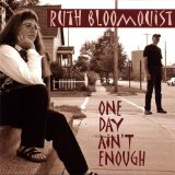 One Day Ain't Enough Lyrics Ruth Bloomquist