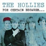 For Certain Because Lyrics The Hollies