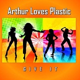 Give It Lyrics Arthur Loves Plastic