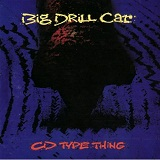 CD Type Thing Lyrics Big Drill Car