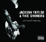 Let the Bad Times Roll Lyrics Jackson Taylor & The Sinners