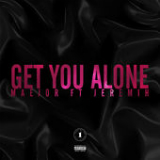 Get You Alone (Single) Lyrics Maejor