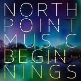 North Point Music: Beginnings Lyrics North Point Music