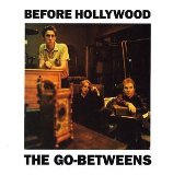 Before Hollywood Lyrics The Go-Betweens