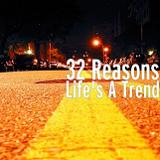 Life's A Trend Lyrics 32 Reasons