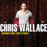 Remember When (Push Rewind) (Single) Lyrics Chris Wallace
