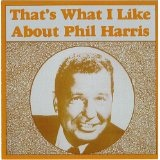 That's What I Like About Phil Harris Lyrics Harris Phil