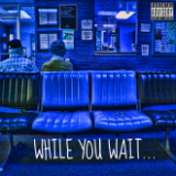 While You Wait... (Mixtape) Lyrics Sir Michael Rocks