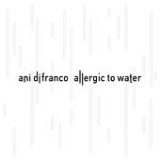 Allergic to Water Lyrics Ani Difranco